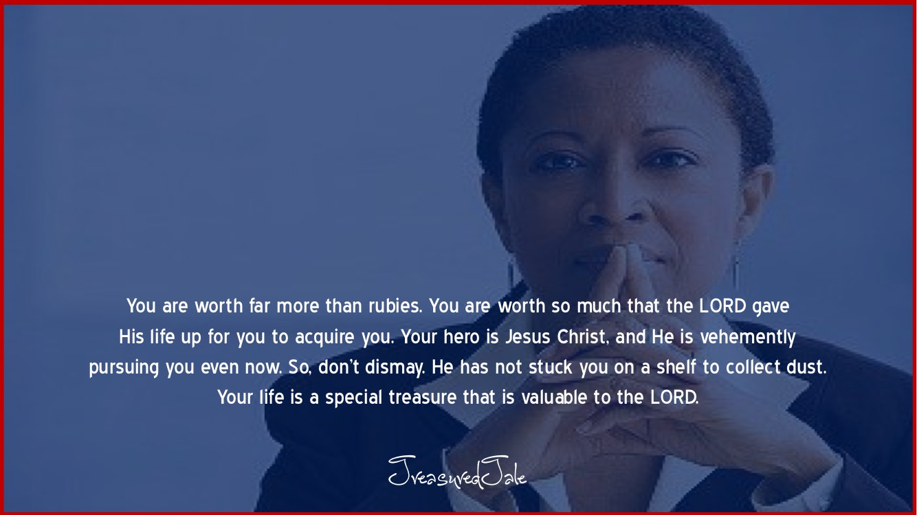 Your life is a special treasure that is valuable to the LORD